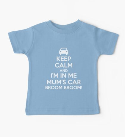 Keep Calm and I'm in Me Mum's Car! Baby Tee