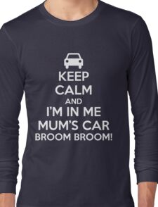 Keep Calm and I'm in Me Mum's Car! Long Sleeve T-Shirt