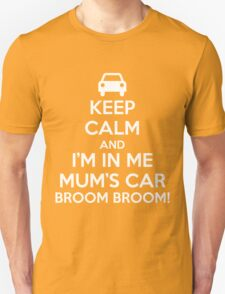 Keep Calm and I'm in Me Mum's Car! T-Shirt