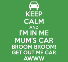 Keep Calm and I'm in Me Mum's Car! Kids Clothes