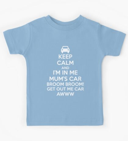 Keep Calm and I'm in Me Mum's Car! Kids Tee