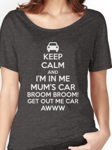 Keep Calm and I'm in Me Mum's Car! Women's Relaxed Fit T-Shirt