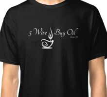5 wise buy oil Classic T-Shirt