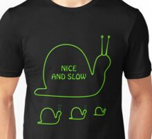 Nice and slow Unisex T-Shirt
