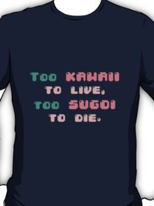 ♡ Too kawaii to live, too sugoi to die ♡ (2) T-Shirt