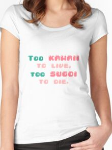♡ Too kawaii to live, too sugoi to die ♡ (2) Women's Fitted Scoop T-Shirt