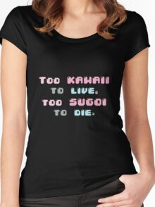 ♡ Too kawaii to live, too sugoi to die ♡ (1) Women's Fitted Scoop T-Shirt