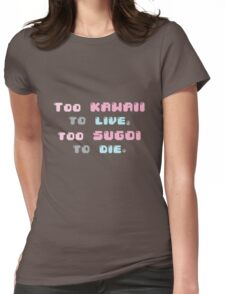 ♡ Too kawaii to live, too sugoi to die ♡ (1) Womens Fitted T-Shirt