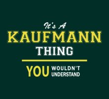 It's A KAUFMANN thing, you wouldn't understand !! by satro