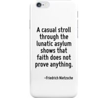 A casual stroll through the lunatic asylum shows that faith does not prove anything. iPhone Case/Skin