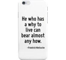 He who has a why to live can bear almost any how. iPhone Case/Skin