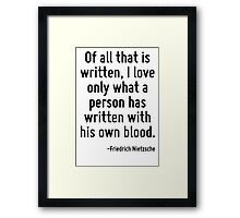 Of all that is written, I love only what a person has written with his own blood. Framed Print
