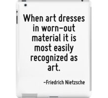 When art dresses in worn-out material it is most easily recognized as art. iPad Case/Skin