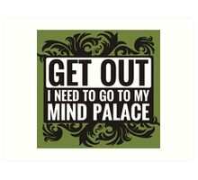 Get Out. I Need To Go To My Mind Palace. Art Print