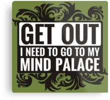 Get Out. I Need To Go To My Mind Palace. Metal Print
