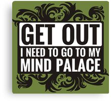 Get Out. I Need To Go To My Mind Palace. Canvas Print