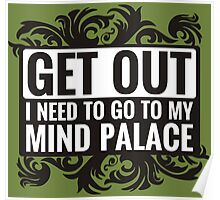 Get Out. I Need To Go To My Mind Palace. Poster