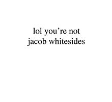 lol you're not jacob whitesides by urbanicole