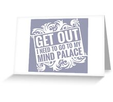 Get Out, I Need To Go To My Mind Palace Greeting Card