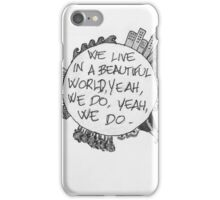 We live in a beautiful world iPhone Case/Skin