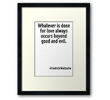 Whatever is done for love always occurs beyond good and evil. Framed Print