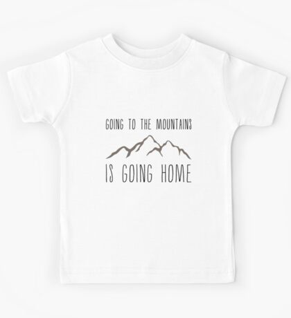 Going to the Mountains is Going Home Kids Tee