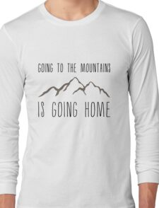 Going to the Mountains is Going Home Long Sleeve T-Shirt