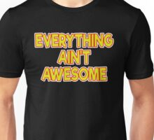 Everything Ain't Awesome Unisex T-Shirt