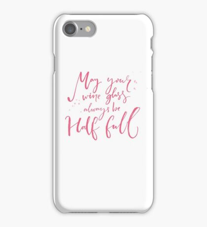 May your wine glass always be half full iPhone Case/Skin