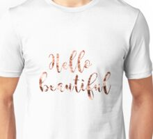 Hello beautiful rose gold Unisex T-Shirt