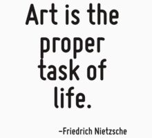 Art is the proper task of life. by Quotr
