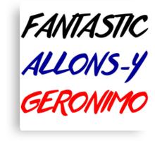 Doctor Who - Fantastic, Allons-y, Geronimo Canvas Print