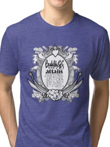 BUDDHISTS DO IT TO ATTAIN INNER PEACE Tri-blend T-Shirt