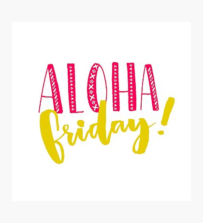 Aloha friday Photographic Print