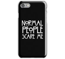 Normal People Scare Me iPhone Case/Skin