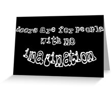 Doors Are For People With No Imagination Greeting Card