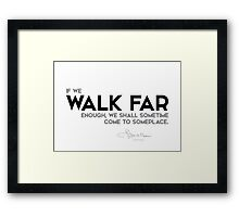 walk far, come to someplace - l. frank baum Framed Print