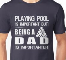 Playing Pool is important but  Being A Billiard DAd is importanter Shirt Unisex T-Shirt