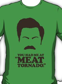 """You Had Me at 'Meat Tornado'."" - Ron Swanson T-Shirt"