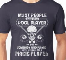 Most  People Call Me A Pool Player Billiard But SOme body who Played with me call me a magic player Unisex T-Shirt
