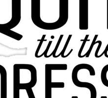I won't quit till the dress fits Sticker