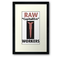 RAW Capitalism Screws Workers Framed Print