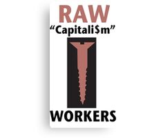 RAW Capitalism Screws Workers Canvas Print