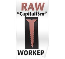 RAW Capitalism Screws Workers Poster