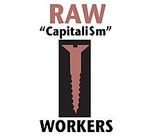 RAW Capitalism Screws Workers Photographic Print