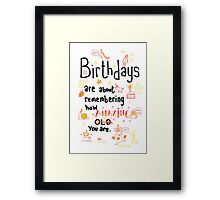 What birthdays are about! Framed Print