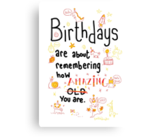 What birthdays are about! Canvas Print