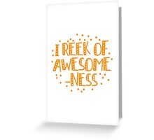 I reek of awesomeness Greeting Card