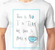 Putting the Tea into team Unisex T-Shirt