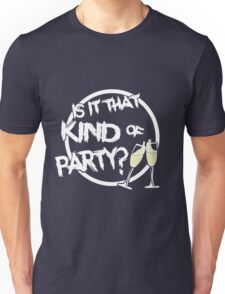 Is it that kind of party? Unisex T-Shirt